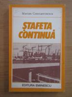 Anticariat: Marian Constantinescu - Stafeta continua