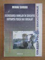 Anticariat: Mihai Surdu - Segregarea romilor in educatie. Distanta fizica sau sociala?