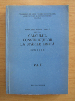 Anticariat: Normativ conditionat pentru calculul constructiilor la starile limita (volumul 1)