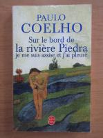 Paulo Coelho - Sur le bord de la riviere Piedra je me suis assise et j'ai pleure
