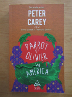 Anticariat: Peter Carey - Parrot si Oliver in America
