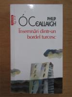Anticariat: Philip O Ceallaigh - Insemnari dintr-un bordel turcesc (Top 10+)