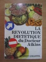 Anticariat: Robert C. Atkins - La revolution dietetique du Docteur Atkins