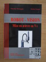 Theodor borangiu - Robot-vision. Mise en oeuvre en V+