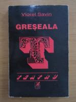 Anticariat: Viorel Savin - Greseala