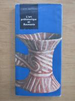 Vladimir Dumitrescu - L'art prehistorique en Roumanie