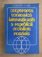Anticariat: Alexandru D. Albu - Cooperarea economica internationala a Republicii Socialiste Romania