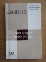 Auguste Comte - Discurs asupra spiritului pozitiv
