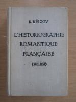 Anticariat: B. Reizov - L'historiographie romantique francaise