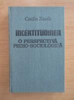 Anticariat: Catalin Zamfir - Incertitudinea. O perspectiva psiho-sociologica