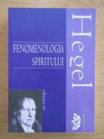 Georg Wilhelm Friedrich Hegel - Fenomenologia spiritului