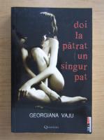 Georgiana Vaju - Doi la patrat un singur pat