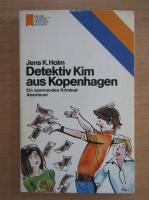 Anticariat: Jens K. Holm - Detektiv Kim aus Kopenhagen