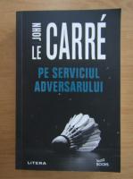 Anticariat: John Le Carre - Pe serviciul adversarului
