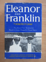 Joseph P. Lash - Eleanor and Franklin. The story of their relationship, based on Eleanor Roosevelt's private papers