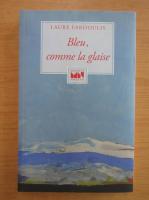 Anticariat: Laure Fardoulis - Bleu, comme la glaise