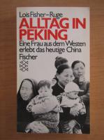 Anticariat: Lois Fisher Ruge - Alltag in Peking. Eine Frau aus dem Wsten erlebt das heutige China