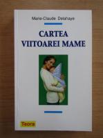 Anticariat: Marie Claude Delahaye - Cartea viitoarei mame