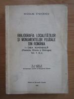 Nicolae Stoicescu - Bibliografia localitatilor si monumentelor feudale din Romania (volumul 1)