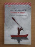 Anticariat: Paul Watzlawick - Di bene in peggio