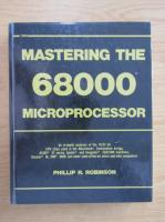 Anticariat: Phillip R. Robinson - Masterin the 68000 microprocessor