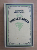 Anticariat: Romain Rolland - Michelangelo