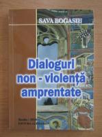 Anticariat: Sava Bogasiu - Dialoguri non-violenta amprentate