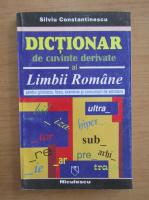 Anticariat: Silviu Constantinescu - Dictionar de cuvinte derivate al limbii romane pentru gimnaziu, liceu, examene si concursuri de admitere