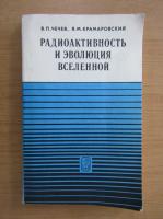 Anticariat: V. P. Chechev - Radioactivitatea si evolutia universala