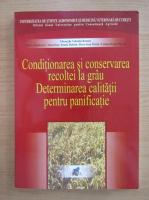 V. Roman - Conditionarea si conservarea recoltei la grau. Determinarea calitatii pentru panificatie