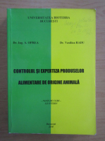 A. Oprea - Controlul si expertiza produselor alimentare de origine animala, partea 1. Note de curs, uz intern