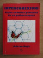 Anticariat: Adrian Nuta - Interconexiuni. Fizica cuantica povestita de un psihoterapeut