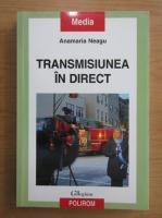 Anticariat: Anamaria Neagu - Transmisiunea in direct