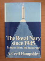 Anticariat: Arthur Cecil Hampshire - The Royal Navy since 1945. Its transition to the nuclear age