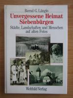 Anticariat: Bernd G. Langin - Unvergessene Heimat Siebenburgen