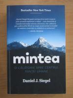 Daniel J. Siegel - Mintea. O calatorie spre centrul fiintei umane