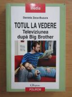 Daniela Zeca Buzura - Totul la vedere. Televiziunea dupa Big Brother