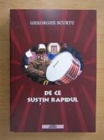 Gheorghe Scurtu - De ce sustin Rapidu