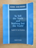 Anticariat: Ioana Sasu Bolba - To tell the truth and nothing but the truth