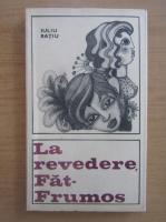 Anticariat: Iuliu Ratiu - La revedere Fat-Frumos