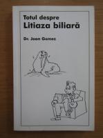 Anticariat: Joan Gomez - Totul despre litiaza biliara