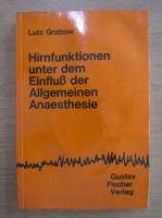 Anticariat: Lutz Grabow - Hirnfunktionen unter dem Einfluss der Allgemeinen Anaesthesie