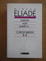 Anticariat: Mircea Eliade - Europa, Asia, America. Corespondenta R-Z