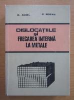 Anticariat: Otto Aczel - Dislocatiile si frecarea interna la metale