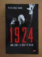 Anticariat: Peter Ross Range - 1924. Anul care l-a creat pe Hitler