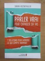 Anticariat: Sarah Rozenthuler - Parler vrai pour changer sa vie