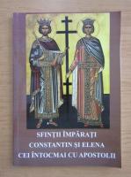Sfintii Imparati Constantin si Elena cei intocmai cu Apostolii