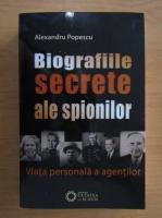 Alexandru Popescu - Biografiile secrete ale spionilor. Viata personala a agentilor