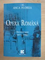 Anticariat: Anca Florea - Opera Romana. Deceniul sase, 1971-1981 (volumul 1)
