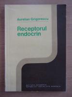 Anticariat: Aurelian Grigorescu - Receptorul endocrin